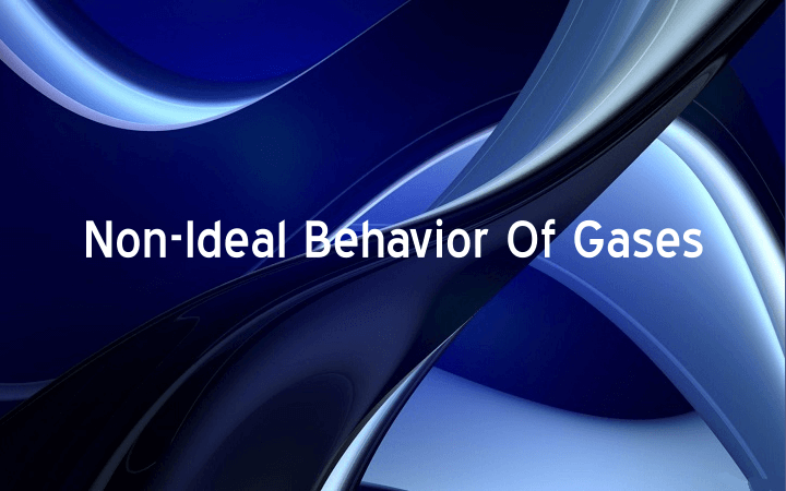 Non-Ideal Behavior Of Gases