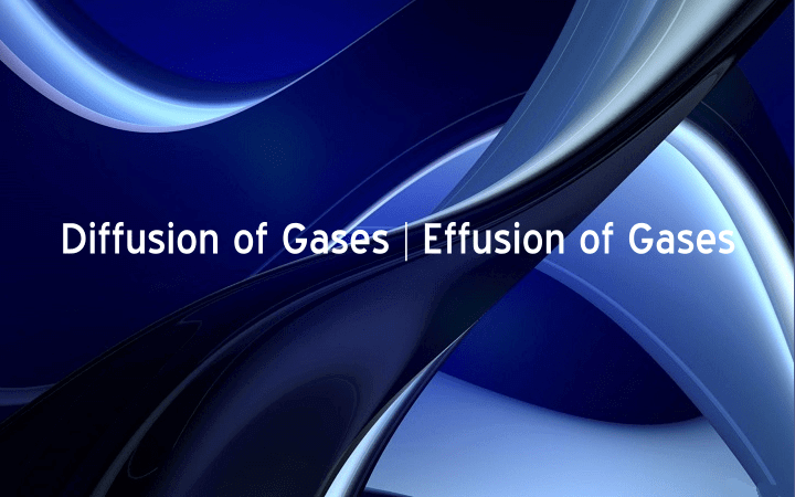 difussion and Effusion of Gases