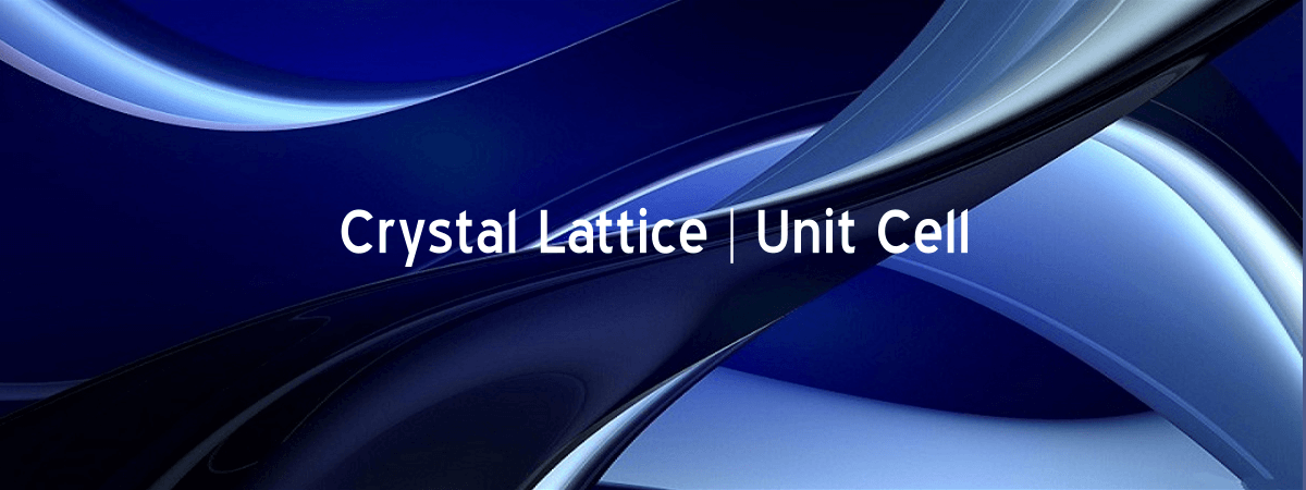 Crystal Lattice Unit cell