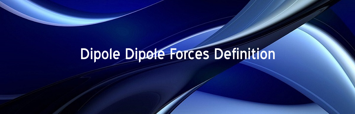 Dipole Dipole Forces Definition