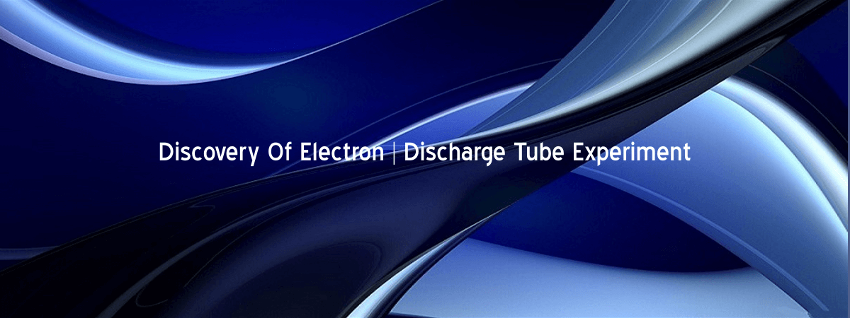 Discovery Of Electron Discharge Tube Experiment