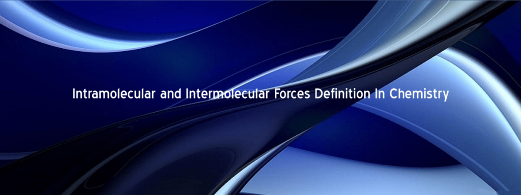 Intramolecular and Intermolecular Forces Definition In Chemistry