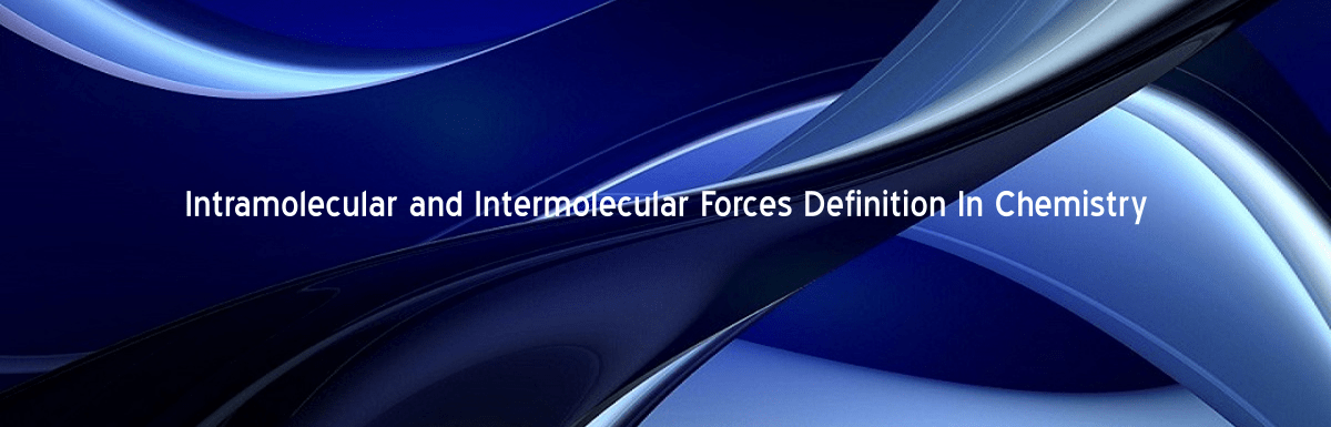 Intramolecular and Intermolecular Forces Definition In Chemistry